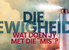 """57_Die Ewigheid - Wat doen jy met die """"mis""""?"""